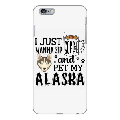 I Just Wanna Sip Coffee And Pet My Alaska Iphone 6 Plus/6s Plus Case Designed By Vip.pro123