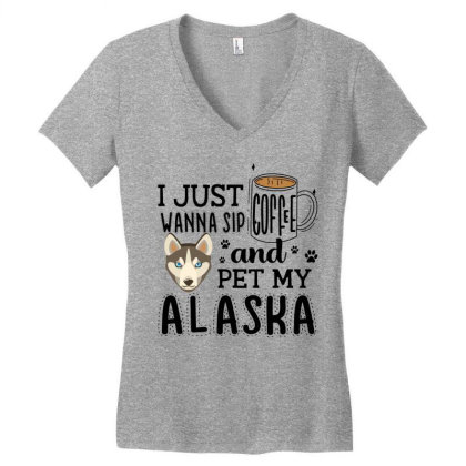 I Just Wanna Sip Coffee And Pet My Alaska Women's V-neck T-shirt Designed By Vip.pro123
