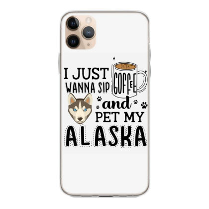 I Just Wanna Sip Coffee And Pet My Alaska Iphone 11 Pro Max Case Designed By Vip.pro123