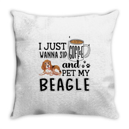 I Just Wanna Sip Coffee And Pet My Beagle Throw Pillow Designed By Vip.pro123