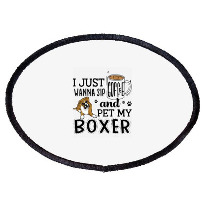 I Just Wanna Sip Coffee And Pet My Boxer Oval Patch Designed By Vip.pro123