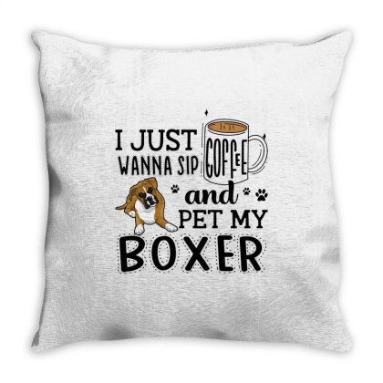 I Just Wanna Sip Coffee And Pet My Boxer Throw Pillow Designed By Vip.pro123