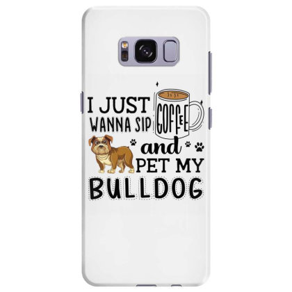 I Just Wanna Sip Coffee And Pet My Bulldog Samsung Galaxy S8 Plus Case Designed By Vip.pro123