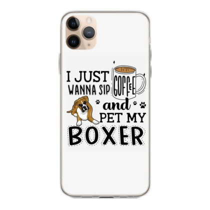 I Just Wanna Sip Coffee And Pet My Boxer Iphone 11 Pro Max Case Designed By Vip.pro123