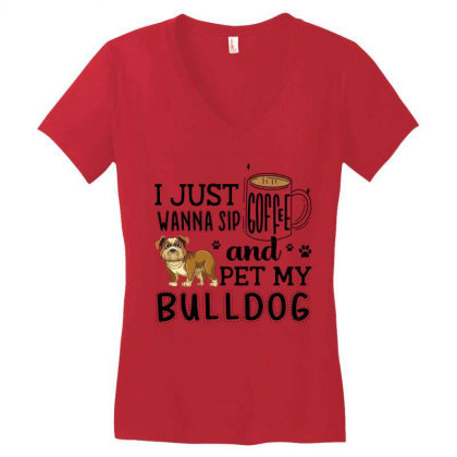 I Just Wanna Sip Coffee And Pet My Bulldog Women's V-neck T-shirt Designed By Vip.pro123