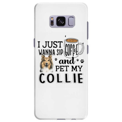 I Just Wanna Sip Coffee And Pet My Collie Samsung Galaxy S8 Plus Case Designed By Vip.pro123
