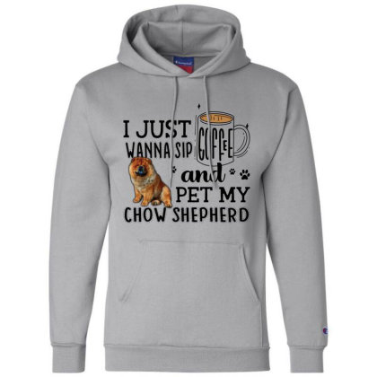 I Just Wanna Sip Coffee And Pet My Chow Shepherd Champion Hoodie Designed By Vip.pro123