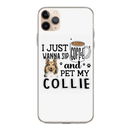 I Just Wanna Sip Coffee And Pet My Collie Iphone 11 Pro Max Case Designed By Vip.pro123