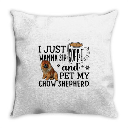 I Just Wanna Sip Coffee And Pet My Chow Shepherd Throw Pillow Designed By Vip.pro123