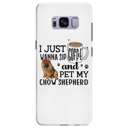 I Just Wanna Sip Coffee And Pet My Chow Shepherd Samsung Galaxy S8 Plus Case Designed By Vip.pro123