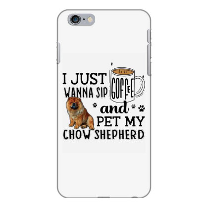 I Just Wanna Sip Coffee And Pet My Chow Shepherd Iphone 6 Plus/6s Plus Case Designed By Vip.pro123