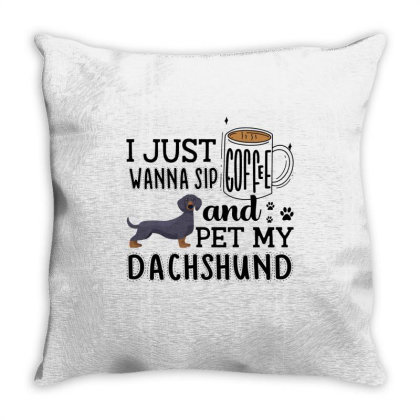 I Just Wanna Sip Coffee And Pet My Dachshund Throw Pillow Designed By Vip.pro123