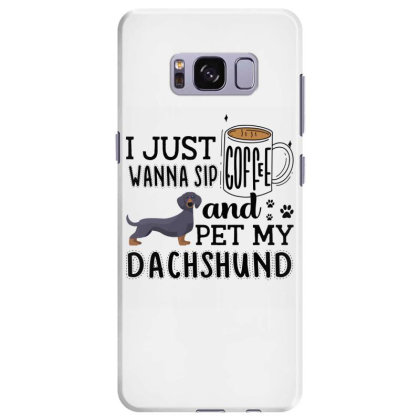 I Just Wanna Sip Coffee And Pet My Dachshund Samsung Galaxy S8 Plus Case Designed By Vip.pro123