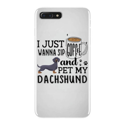 I Just Wanna Sip Coffee And Pet My Dachshund Iphone 7 Plus Case Designed By Vip.pro123