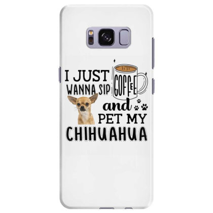 I Just Wanna Sip Coffee And Pet My Chihuahua Samsung Galaxy S8 Plus Case Designed By Vip.pro123