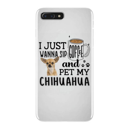 I Just Wanna Sip Coffee And Pet My Chihuahua Iphone 7 Plus Case Designed By Vip.pro123
