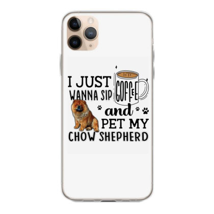 I Just Wanna Sip Coffee And Pet My Chow Shepherd Iphone 11 Pro Max Case Designed By Vip.pro123