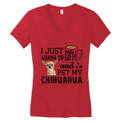 I Just Wanna Sip Coffee And Pet My Chihuahua Women's V-neck T-shirt Designed By Vip.pro123