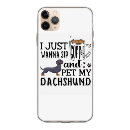 I Just Wanna Sip Coffee And Pet My Dachshund Iphone 11 Pro Max Case Designed By Vip.pro123