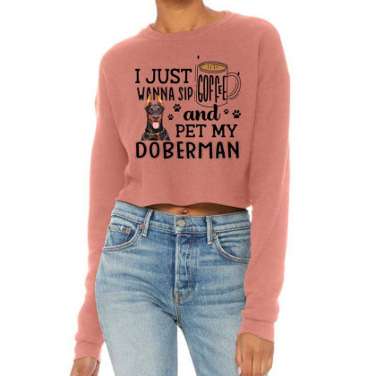 I Just Wanna Sip Coffee And Pet My Doberman Cropped Sweater Designed By Vip.pro123