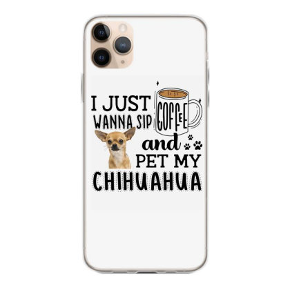 I Just Wanna Sip Coffee And Pet My Chihuahua Iphone 11 Pro Max Case Designed By Vip.pro123
