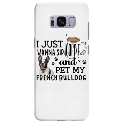 I Just Wanna Sip Coffee And Pet My French Bulldog Samsung Galaxy S8 Plus Case Designed By Vip.pro123