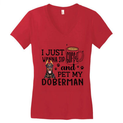 I Just Wanna Sip Coffee And Pet My Doberman Women's V-neck T-shirt Designed By Vip.pro123