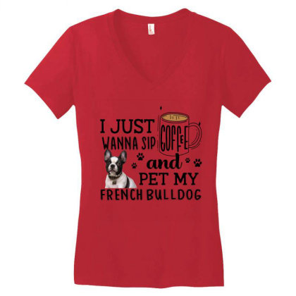 I Just Wanna Sip Coffee And Pet My French Bulldog Women's V-neck T-shirt Designed By Vip.pro123