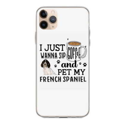 I Just Wanna Sip Coffee And Pet My French Spaniel Iphone 11 Pro Max Case Designed By Vip.pro123