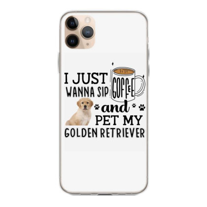 I Just Wanna Sip Coffee And Pet My Golden Retriever Iphone 11 Pro Max Case Designed By Vip.pro123