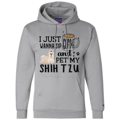 I Just Wanna Sip Coffee And Pet My Shih Tzu Champion Hoodie Designed By Vip.pro123
