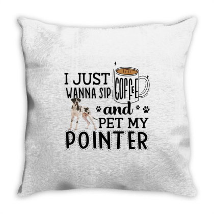 I Just Wanna Sip Coffee And Pet My Pointer Throw Pillow Designed By Vip.pro123