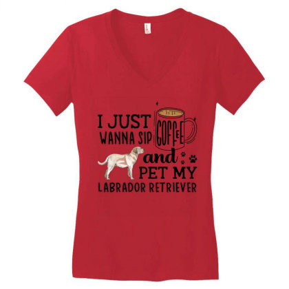 I Just Wanna Sip Coffee And Pet My Labrador Retriever Women's V-neck T-shirt Designed By Vip.pro123