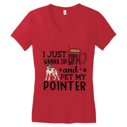 I Just Wanna Sip Coffee And Pet My Pointer Women's V-neck T-shirt Designed By Vip.pro123