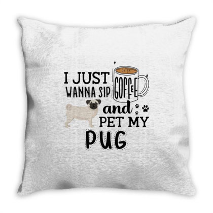 I Just Wanna Sip Coffee And Pet My Pug Throw Pillow Designed By Vip.pro123