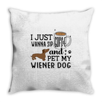 I Just Wanna Sip Coffee And Pet My Wiener Dog Throw Pillow Designed By Vip.pro123