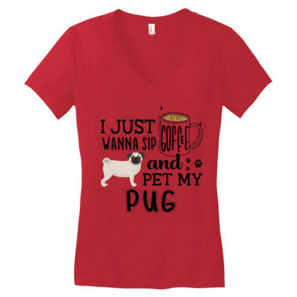 I Just Wanna Sip Coffee And Pet My Pug Women's V-neck T-shirt Designed By Vip.pro123
