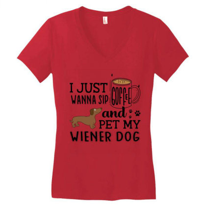 I Just Wanna Sip Coffee And Pet My Wiener Dog Women's V-neck T-shirt Designed By Vip.pro123