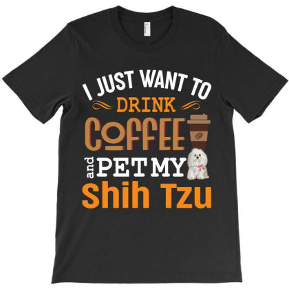 I Just Want To Drink Coffee And Pet My Shih Tzu T-shirt Designed By Vip.pro123