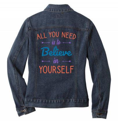 All You Need Is To Believe In Yourself Ladies Denim Jacket Designed By Cypryanus