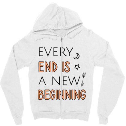 Every End Is A New Beginning Zipper Hoodie Designed By Cypryanus