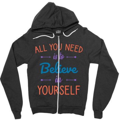All You Need Is To Believe In Yourself Zipper Hoodie Designed By Cypryanus