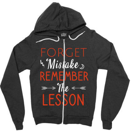 Forget Mistake Remember The Lesson Zipper Hoodie Designed By Cypryanus