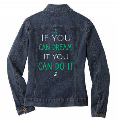 If You Can Dream It You Can Do It Ladies Denim Jacket Designed By Cypryanus