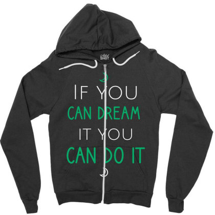 If You Can Dream It You Can Do It Zipper Hoodie Designed By Cypryanus