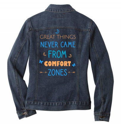 Great Things Never Came From Comfort Zones Ladies Denim Jacket Designed By Cypryanus