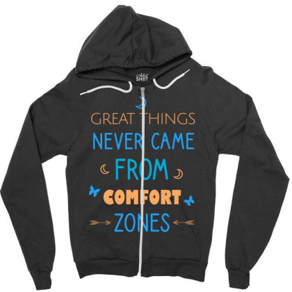 Great Things Never Came From Comfort Zones Zipper Hoodie Designed By Cypryanus