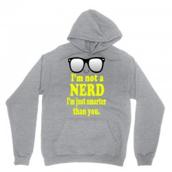 i'm not a nerd i'm just smarter than you Unisex Hoodie | Artistshot