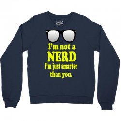 i'm not a nerd i'm just smarter than you Crewneck Sweatshirt | Artistshot