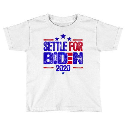 Settle For Biden 2020 Toddler T-shirt Designed By Dhigraphictees